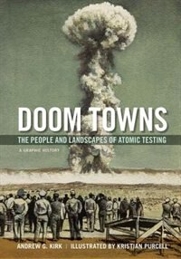 Book Doom Towns: The People and Landscapes of Atomic Testing, A Graphic History by Andrew G. Kirk