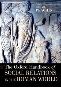 Book The Oxford Handbook of Social Relations in the Roman World by Michael Peachin