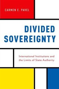 Book Divided Sovereignty: International Institutions and the Limits of State Authority by Carmen Pavel