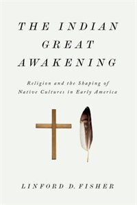 Book The Indian Great Awakening: Religion and the Shaping of Native Cultures in Early America by Linford D. Fisher