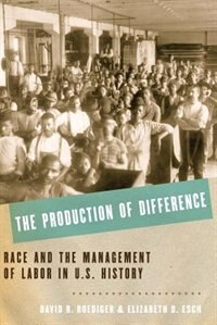 Book The Production of Difference: Race and the Management of Labor in U.S. History by David R. Roediger