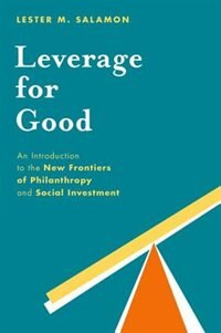Book Leverage for Good: An Introduction to the New Frontiers of Philanthropy and Social Investment by Lester M. Salamon