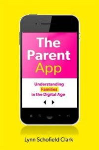 Book The Parent App: Understanding Families in the Digital Age by Lynn Schofield Clark