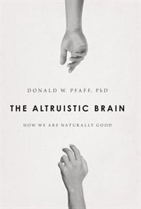 Book The Altruistic Brain: How We Are Naturally Good by Donald W. Pfaff