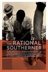 Book The Rational Southerner: Black Mobilization, Republican Growth, and the Partisan Transformation of… by M. V. Hood III
