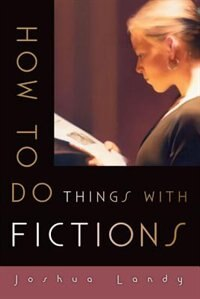 Book How to Do Things with Fictions by Joshua Landy