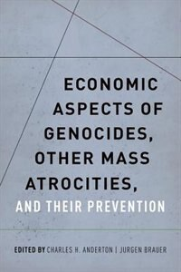 Book Economic Aspects of Genocides, Other Mass Atrocities, and Their Prevention by Charles H. Anderton