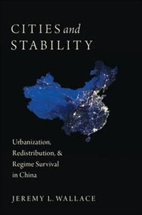 Book Cities and Stability: Urbanization, Redistribution, and Regime Survival in China by Jeremy Wallace