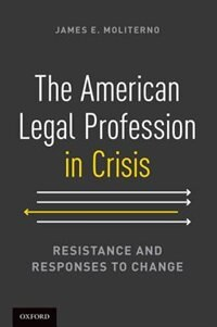 Book The American Legal Profession in Crisis: Resistance and Responses to Change by James E. Moliterno