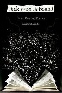 Dickinson Unbound: Paper, Process, Poetics by Alexandra Socarides