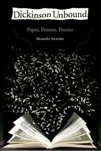 Book Dickinson Unbound: Paper, Process, Poetics by Alexandra Socarides