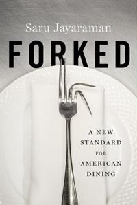 Book Forked: A New Standard for American Dining by Saru Jayaraman