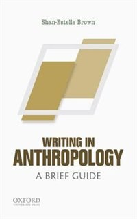 Book Writing in Anthropology: A Brief Guide by Shan-Estelle Brown