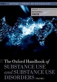Book The Oxford Handbook of Substance Use and Substance Use Disorders: Volume 1 by Kenneth J. Sher