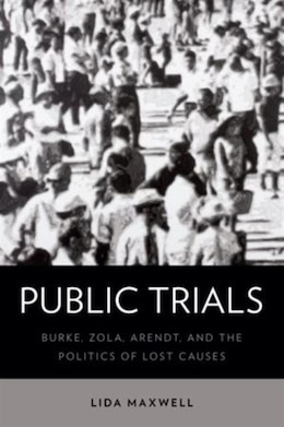 Book Public Trials: Burke, Zola, Arendt, and the Politics of Lost Causes by Lida Maxwell