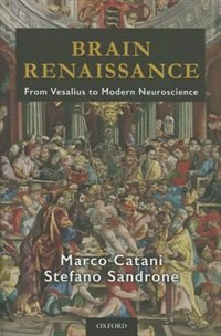 Book Brain Renaissance: From Vesalius to Contemporary Neuroscience by Marco Catani