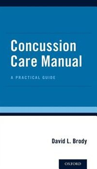 Book Concussion Care Manual: A Practical Guide by David L. Brody