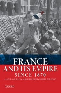 Book France and Its Empire Since 1870 by Alice L. Conklin