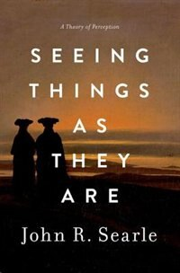 Book Seeing Things as They Are: A Theory of Perception by John Searle