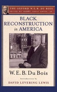 Book Black Reconstruction in America (The Oxford W. E. B. Du Bois): An Essay Toward a History of the… by Henry Louis Gates