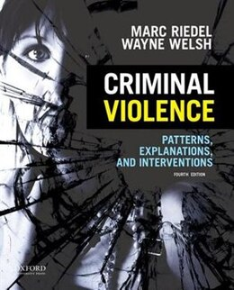 Book Criminal Violence: Patterns, Explanations, and Interventions by Marc Riedel