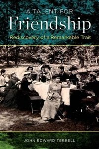 Book A Talent for Friendship: Rediscovery of a Remarkable Trait by John Edward Terrell