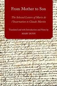 Book From Mother to Son: The Selected Letters of Marie de lIncarnation to Claude Martin by Mary Dunn