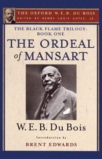 Book The Ordeal of Mansart (The Oxford W. E. B. Du Bois): The Black Flame Trilogy: Book One, The Ordeal… by Henry Louis Gates