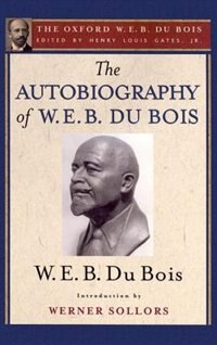 Book The Autobiography of W. E. B. Du Bois (The Oxford W. E. B. Du Bois): A Soliloquy on Viewing My Life… by Henry Louis Gates
