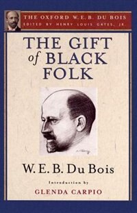 Book The Gift of Black Folk (The Oxford W. E. B. Du Bois): The Negroes in the Making of America by Henry Louis Gates