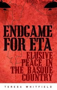 Book Endgame for ETA: Elusive Peace in the Basque Country by Teresa Whitfield