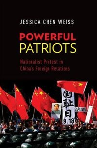 Book Powerful Patriots: Nationalist Protest in Chinas Foreign Relations by Jessica Chen Weiss