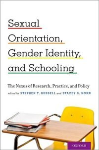 Book Sexual Orientation, Gender Identity, and Schooling: The Nexus of Research, Practice, and Policy by Stephen T. Russell