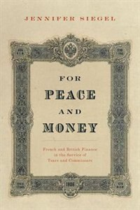 Book For Peace and Money: French and British Finance in the Service of Tsars and Commissars by Jennifer Siegel