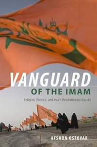Book Vanguard of the Imam: Religion, Politics, and Irans Revolutionary Guards by Afshon Ostovar