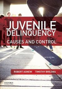 Book Juvenile Delinquency: Causes and Control by Robert Agnew