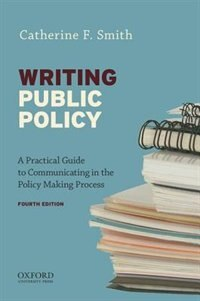 Book Writing Public Policy: A Practical Guide to Communicating in the Policy-Making Process by Catherine F. Smith