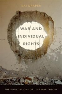 Book War and Individual Rights: The Foundations of Just War Theory by Kai Draper