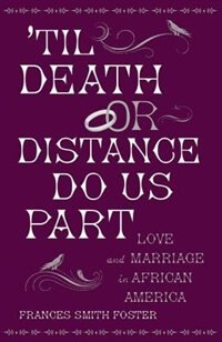 Book Til Death Or Distance Do Us Part: Love and Marriage in African America by Frances Smith Foster