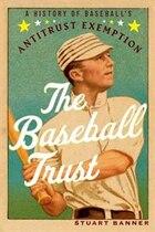 The Baseball Trust: A History of Baseballs Antitrust Exemption