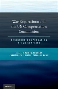 Book War Reparations and the UN Compensation Commission: Designing Compensation After Conflict by Christopher S. Gibson