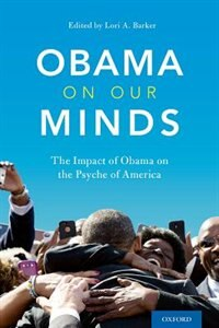 Book Obama on Our Minds: The Impact of Obama on the Psyche of America by Lori A. Barker