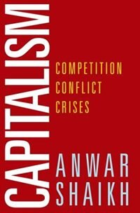 Book Capitalism: Competition, Conflict, Crises by Anwar Shaikh