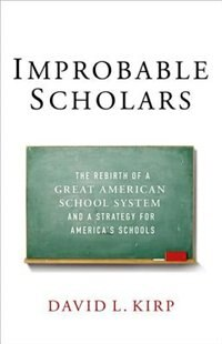 Book Improbable Scholars: The Rebirth of a Great American School System and a Strategy for Americas… by David L. Kirp