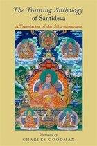 The Training Anthology of Santideva: A Translation of the Siksa-samuccaya