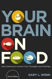 Book Your Brain on Food: How Chemicals Control Your Thoughts and Feelings, Second Edition by Gary L. Wenk