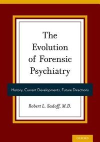 Book The Evolution of Forensic Psychiatry: History, Current Developments, Future Directions by Robert Sadoff