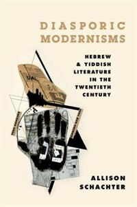 Book Diasporic Modernisms: Hebrew and Yiddish Literature in the Twentieth Century by Allison Schachter