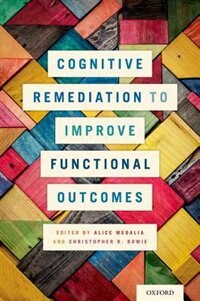 Book Cognitive Remediation to Improve Functional Outcomes by Alice Medalia