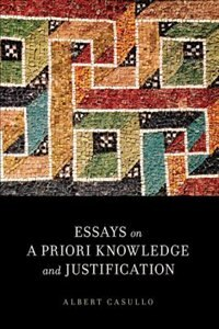 Book Essays on A Priori Knowledge and Justification by Albert Casullo